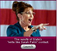 "The results of Slate's ""write like Sarah Palin"" contest. Click to launch."
