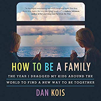 Audiobook cover of How to Be a Family: The Year I Dragged My Kids Around the World to Find a New Way to Be Together.