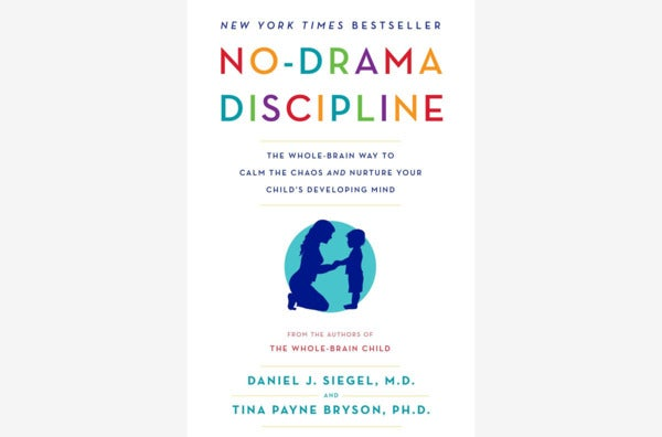 No-Drama Discipline: The Whole-Brain Way to Calm the Chaos and Nurture You Child's Developing Mind, by Daniel J. Siegel and Tina Payne Bryson.