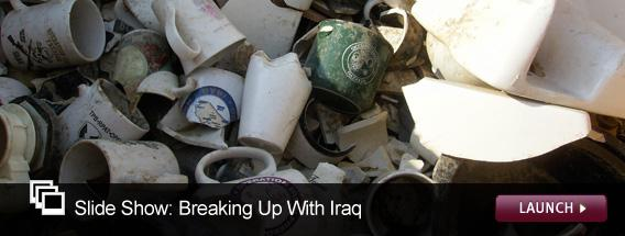 Click here to launch the slideshow Breaking Up With Iraq.