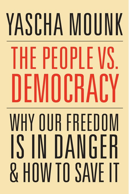 The People vs. Democracy: Why Our Freedom Is in Danger and How to Save It by Yascha Mounk, is available now from Harvard University Press.