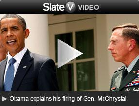 Click here to go to Slate V and see Obama explains his firing of Gen. McChrystal.