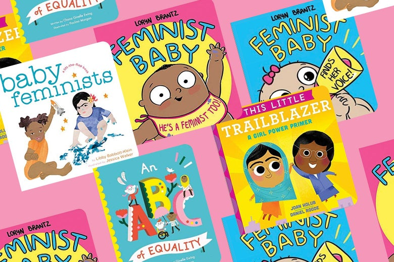 Collage of baby books: An ABC of Equality, Baby Feminists, This Little Trailblazer: A Girl Power Primer, Feminist Baby! He's a Feminist Too!, and Feminist Baby Finds Her Voice!