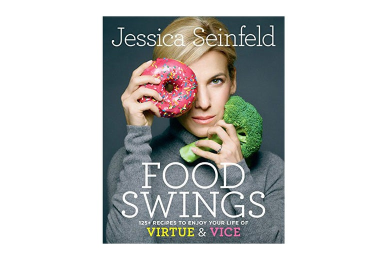 Food Swings: 125+ Recipes to Enjoy Your Life of Virtue & Vice by Jessica Seinfeld