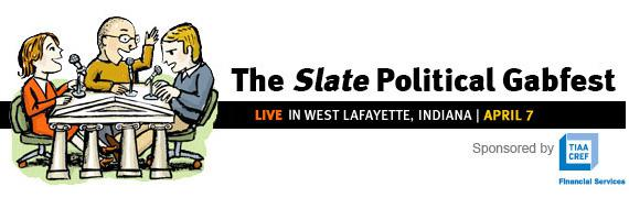 The Slate Political Gabfest.