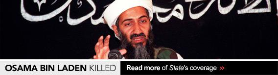 Osama bin Laden Killed. Read more of Slate's coverage >>