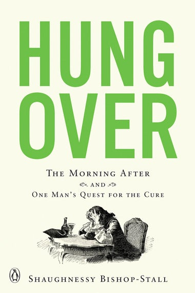 Book cover of Hungover: The Morning After and One Man's Quest for the Cure.