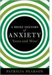 A Brief History of Anxiety (Yours and Mine), by Patricia Pearson